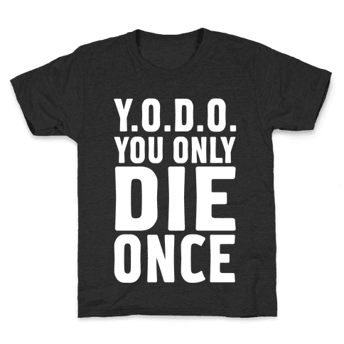 You Only Die Once Kids T-Shirt