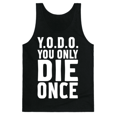 You Only Die Once Tank Top