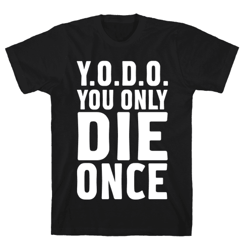 You Only Die Once Mens T-Shirt