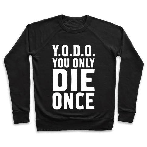 You Only Die Once Pullover