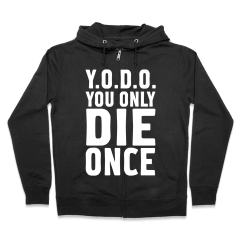 You Only Die Once Zip Hoodie