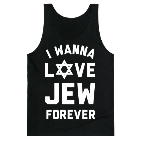 I Wanna Love Jew Forever Tank Top