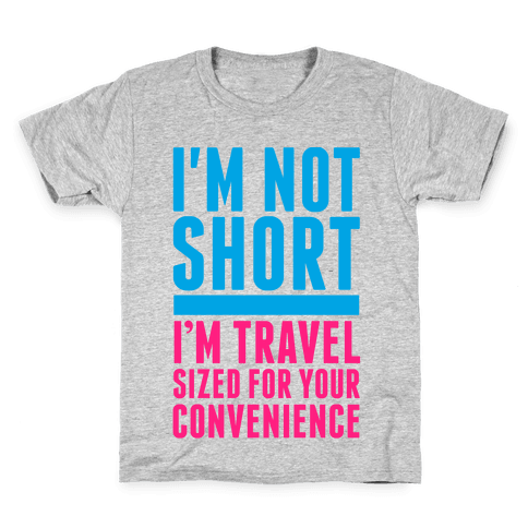 I'm Not Short. I'm Travel Sized For Your Convenience Kids T-Shirt