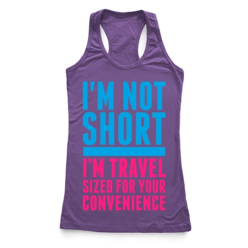 I'm Not Short. I'm Travel Sized For Your Convenience