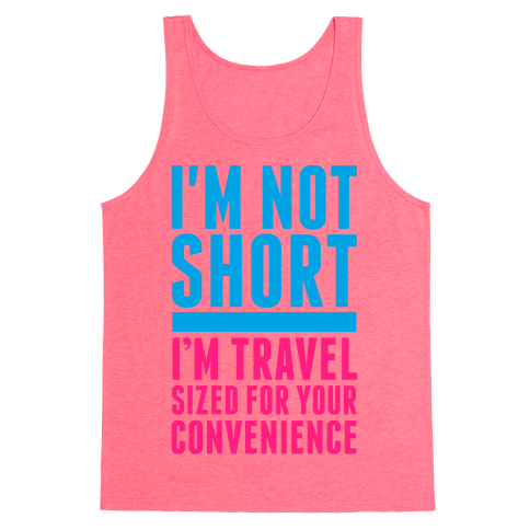 I'm Not Short. I'm Travel Sized For Your Convenience Tank Top