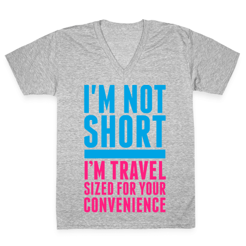 I'm Not Short. I'm Travel Sized For Your Convenience V-Neck Tee Shirt