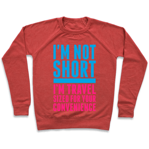 I'm Not Short. I'm Travel Sized For Your Convenience Pullover