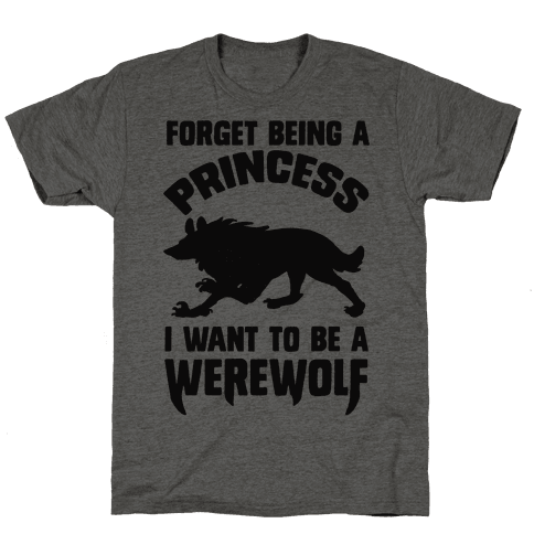 Forget Being A Princess I Want To Be A Werewolf