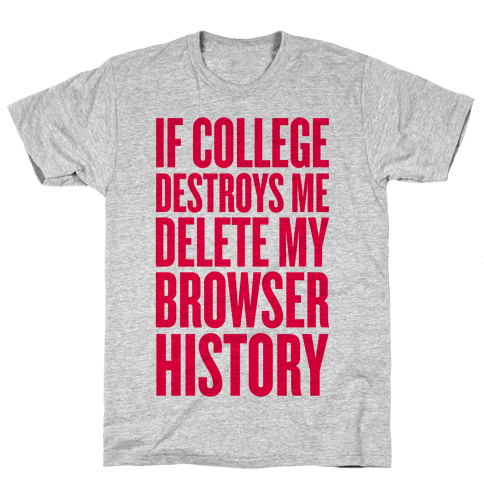 If College Destroys Me, Delete My Browser History Mens T-Shirt