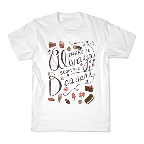 There Is Always Room For Dessert Kids T-Shirt