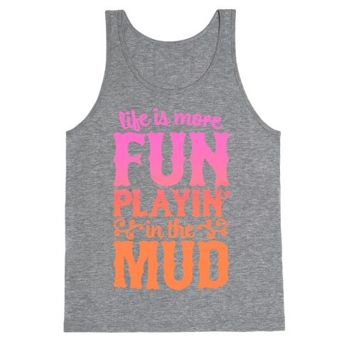 Life Is More Fun Playin' In The Mud Tank Top