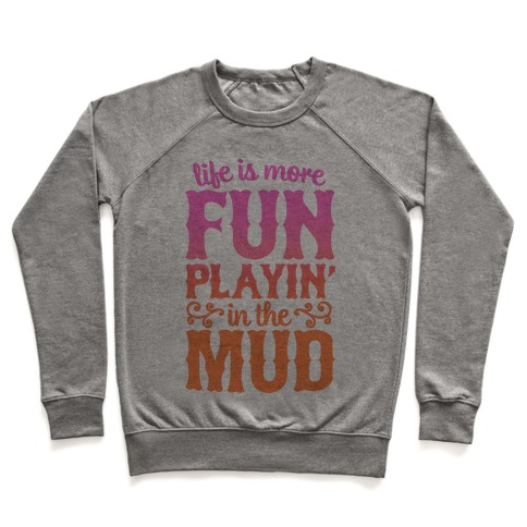 Life Is More Fun Playin' In The Mud Pullover