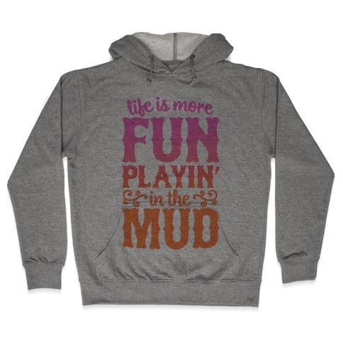 Life Is More Fun Playin' In The Mud Hooded Sweatshirt