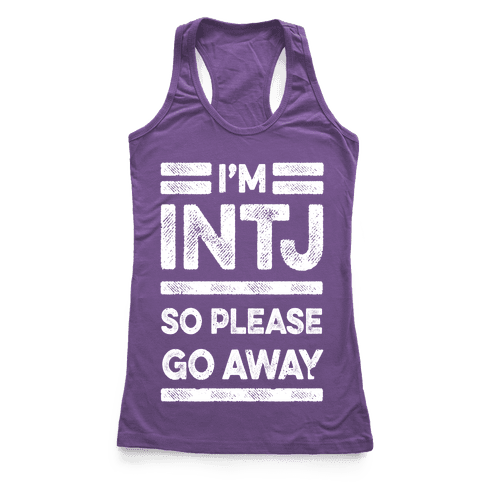 INTJ Personality Please Go Away Racerback Tank Top