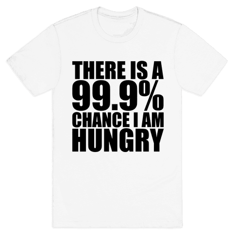 There Is A 99.9% Chance I Am Hungry Mens T-Shirt