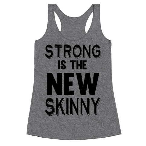 Strong is the New Skinny Racerback Tank Top