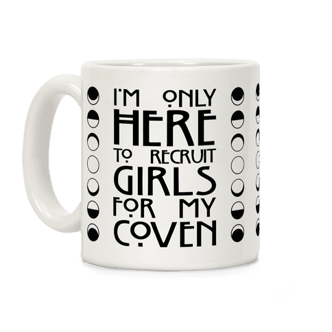 I'm Only Here To Recruit Girls For My Coven Coffee Mug