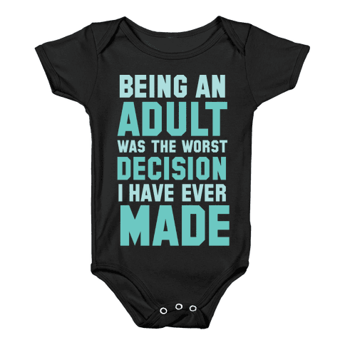 Being An Adult Was The Worst Decision I Have Ever Made Baby Onesy