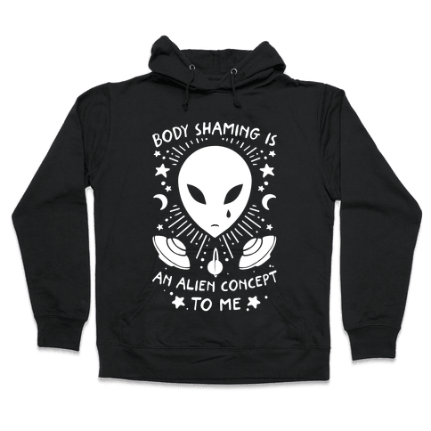 Body Shaming Is An Alien Concept Hooded Sweatshirt