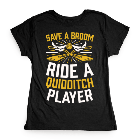 Save A Broom Ride A Quidditch Player Womens T-Shirt