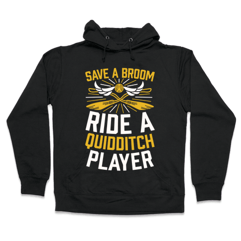 Save A Broom Ride A Quidditch Player Hooded Sweatshirt
