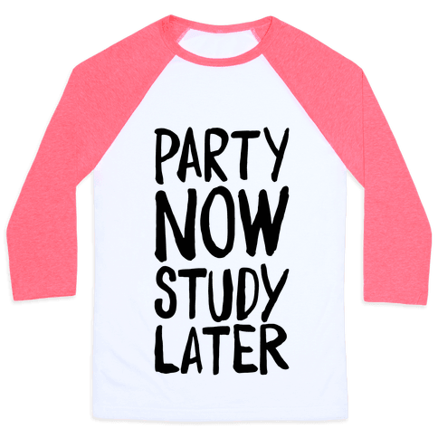 Party Now, Study Later Baseball Tee