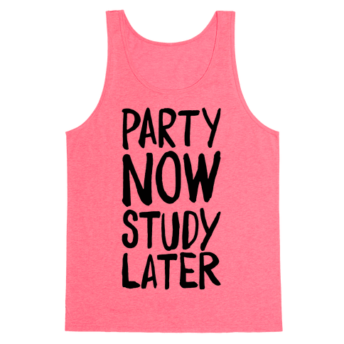 Party Now, Study Later Tank Top