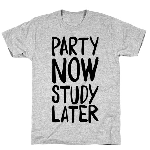 Party Now, Study Later T-Shirt