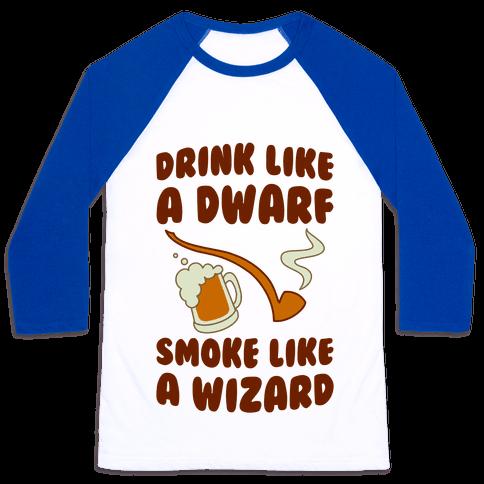 Drink Like A Dwarf, Smoke Like A Wizard Baseball Tee