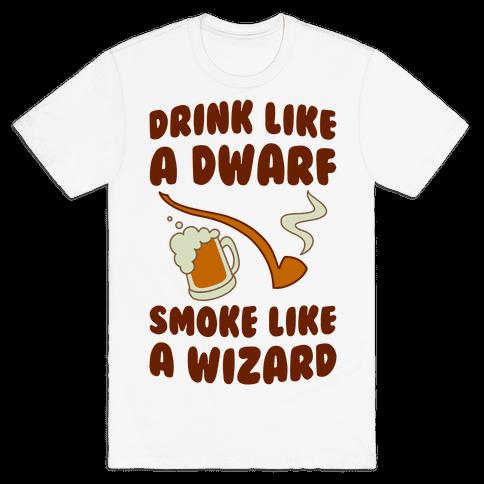 Drink Like A Dwarf, Smoke Like A Wizard Mens T-Shirt