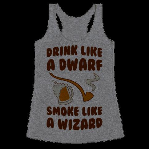 Drink Like A Dwarf, Smoke Like A Wizard Racerback Tank Top