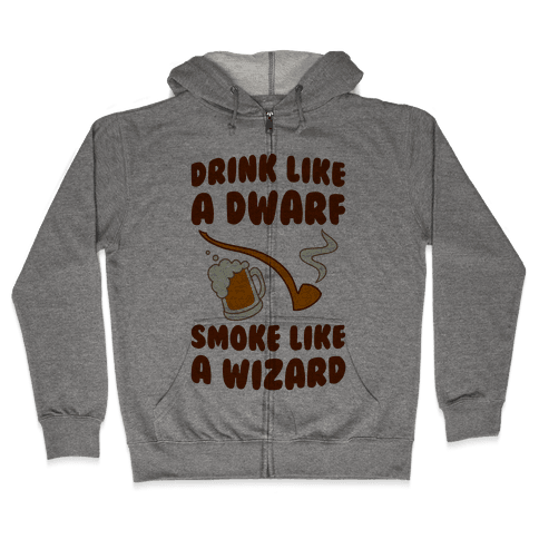 Drink Like A Dwarf, Smoke Like A Wizard Zip Hoodie