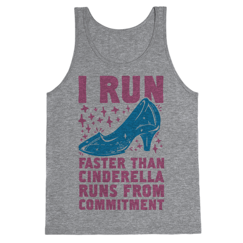 I Run Faster Than Cinderella Runs From Commitment Tank Top