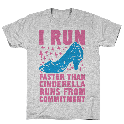 I Run Faster Than Cinderella Runs From Commitment Mens T-Shirt