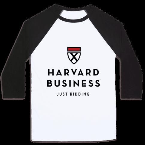 Harvard Business (Just Kidding) Baseball Tee