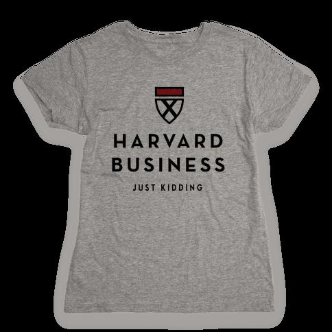 Harvard Business (Just Kidding) Womens T-Shirt
