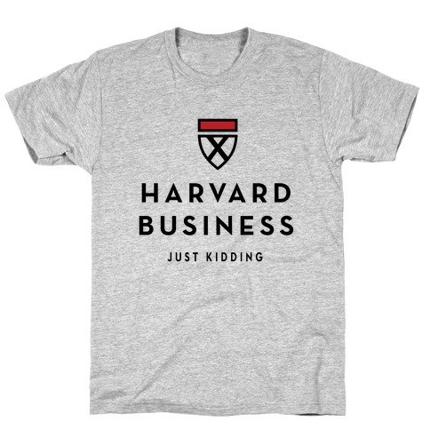 Harvard Business (Just Kidding) T-Shirt