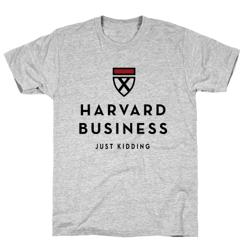 Harvard Business (Just Kidding) Mens T-Shirt