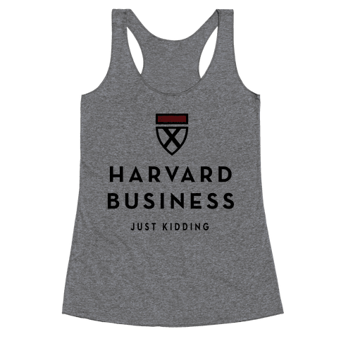 Harvard Business (Just Kidding) Racerback Tank Top
