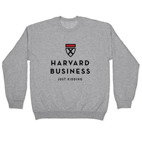 Harvard Business (Just Kidding) Pullover