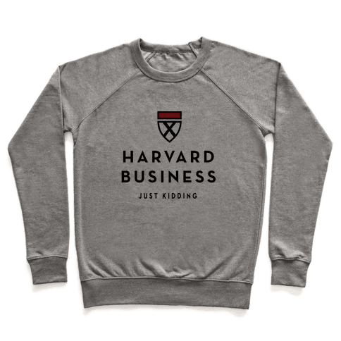 Harvard Business (Just Kidding) Pullover