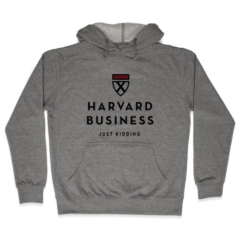 Harvard Business (Just Kidding) Hooded Sweatshirt