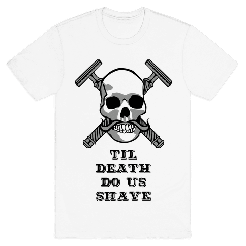 Til Death Do Us Shave Mens T-Shirt