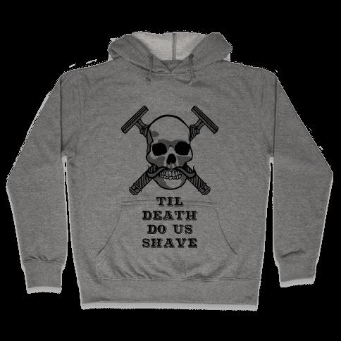 Til Death Do Us Shave Hooded Sweatshirt