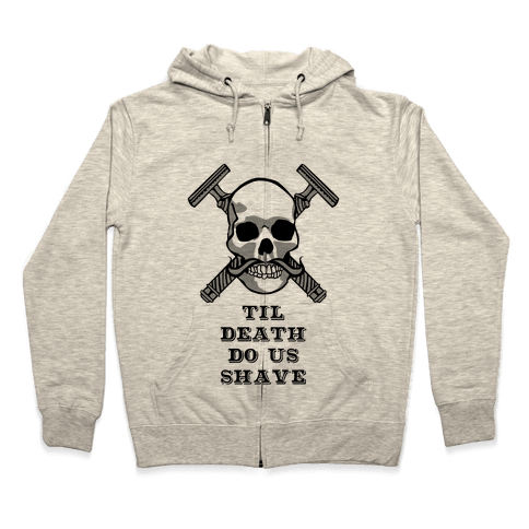 Til Death Do Us Shave Zip Hoodie