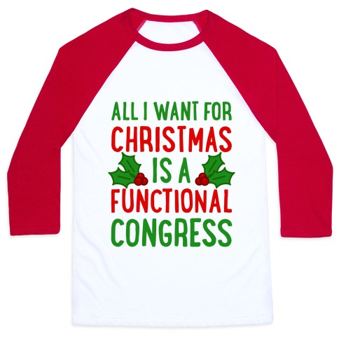 All I Want For Christmas Is A Functional Congress Baseball Tee
