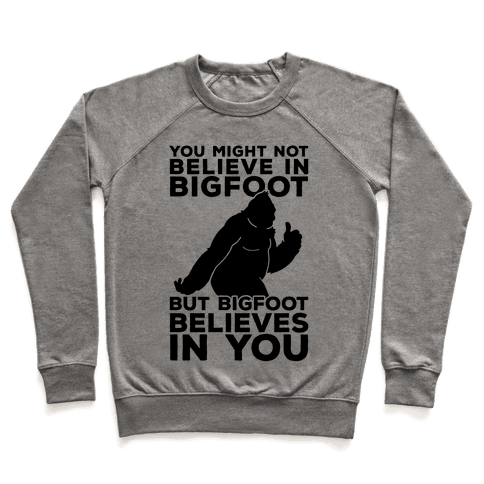 Bigfoot Believes In You Pullover