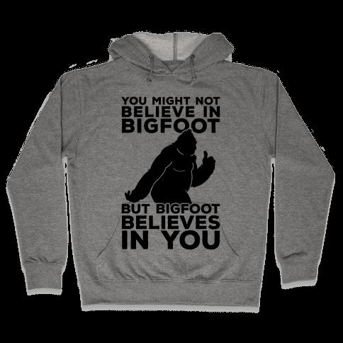 Bigfoot Believes In You Hooded Sweatshirt