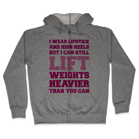 I Wear Lipstick and High Heels But I Can Still Lift Zip Hoodie