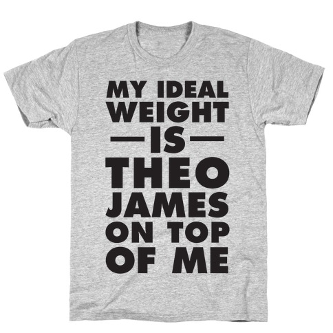 My Ideal Weight Is Theo James On Top Of Me T-Shirt
